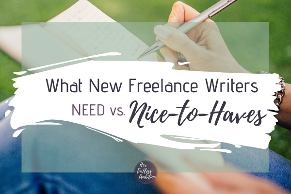 What New Freelance Writers Need vs. Nice to Haves (2)